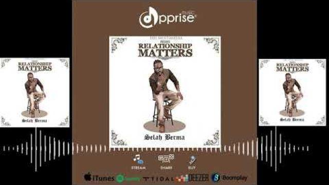 Selah Berma - Relationship Matters ( Audio Visual )